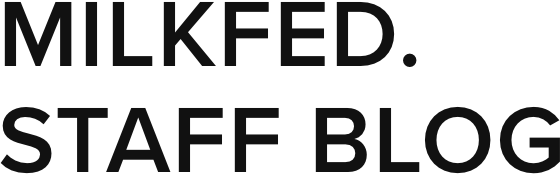 MILKFED. STAFF BLOG